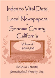 Index to Vital Data in Local Newspapers of Sonoma County, California, Volume 6: 1900-1903