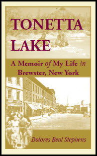 Tonetta Lake, A Memoir of My Life in Brewster, New York and History of the Young Settlement through World War II