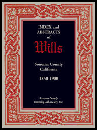 Index and Abstracts of Wills, Sonoma County, California: 1850-1900