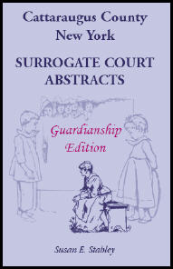 Cattaraugus County, New York Surrogate Court Abstracts: Guardianship Edition
