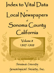 Index to Vital Data in Local Newspapers of Sonoma County, California, Volume 8: 1907-1909
