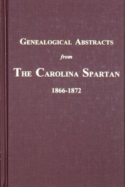(Spartanburg County) Genealogical Abstracts from The Carolina Spartan, 1866-1872