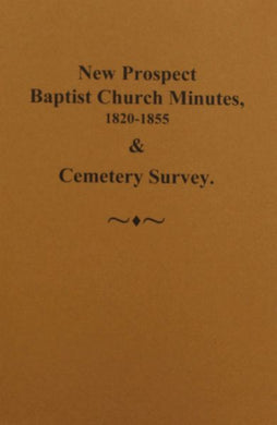 (Spartanburg County, South Carolina) New Prospect Baptist Church Minutes, 1820-1855 and Cemetery Survey
