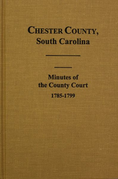 Chester County, South Carolina Minutes of the County Court, 1785-1799