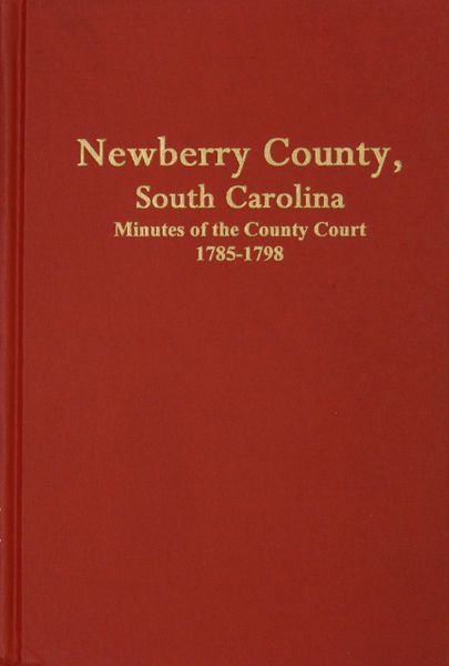 Newberry County, South Carolina Minutes of the County Court, 1785-1798