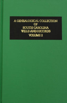 A Genealogical Collection of South Carolina Wills and Records (Volume # 2)