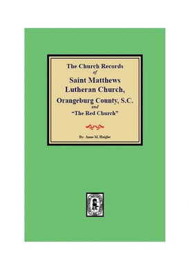 "(Orangeburg County) The Church Records of Saint Matthews Lutheran Church, Orangeburg County, S.C. and ""The Red Church"". Beginning in 1799, Giving Births, Christenings, Confirmations, Marriages, and Burials, 1767-1838."