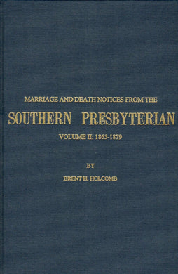 Marriage and Death Notices from the Southern Presbyterian: Volume II: 1865-1879