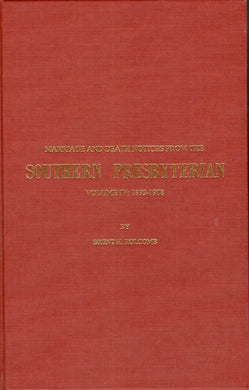 Marriage and Death Notices from the Southern Presbyterian: Volume IV: 1892-1908