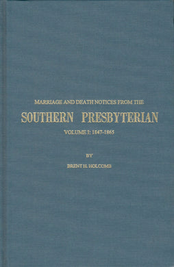 Marriage and Death Notices from the Southern Presbyterian: Volume I: 1847-1865