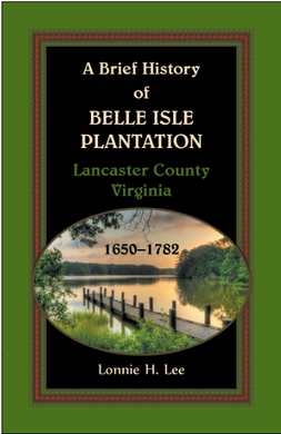 A Brief History of Belle Isle Plantation, Lancaster County, Virginia, 1650-1782