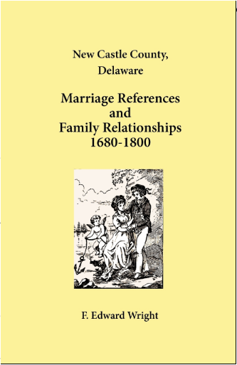 New Castle County, Delaware Marriage References and Family Relationships, 1680-1800