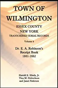 Town of Wilmington, Essex County, New York, Transcribed Serial Records, Volume 8: Dr. E. A. Robinson's Receipt Book, 1881-1882