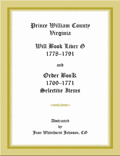 Prince William County, Virginia Will Book Liber G, 1778-1791 and Order Book, 1769-1771