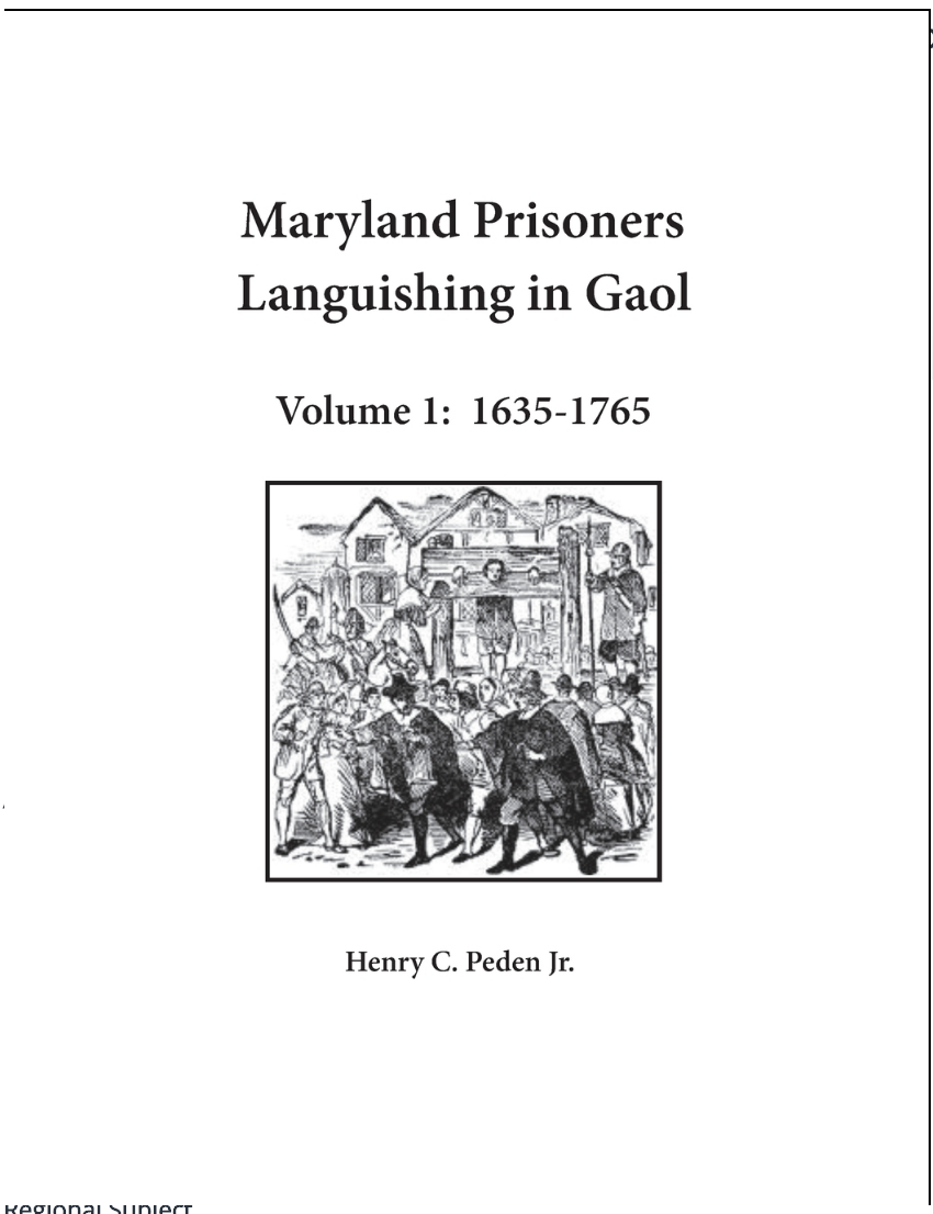 Maryland Prisoners Languishing in Goal, Volume 1: 1635-1765