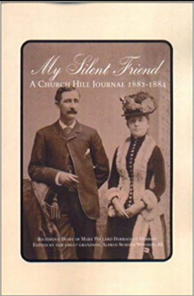 My Silent Friend: A Church Hill Journal. 1882-1884 Richmond [VA] Diary of Mary Pollard Darracott Herring. Edited by her great-grandson, Alfred Sumner Winston, III.