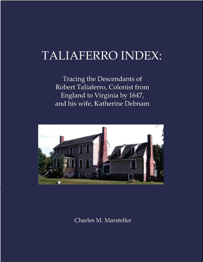 Taliaferro Index: Tracing the Descendants of Robert Taliaferro, Colonist from England to Virginia by 1647, and his wife, Katherine Debnam