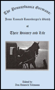 The Pennsylvania Germans: Jesse Leonard Rosenberger's Sketch of Their History and Life