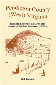 Pendleton County, (West) Virginia, Probate Records: Wills, 1788-1866; Inventories, Sale Bills, Settlements, 1788-1846