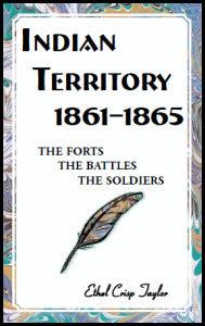 Indian Territory, 1861-1865: The Forts, The Battles, The Soldiers