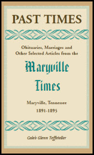 Past Times: Obituaries, Marriages and Other Selected Articles from the Maryville Times, Maryville, Tennessee, Volume II, 1891-1895