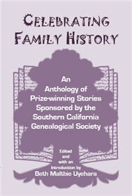 Celebrating Family History, An Anthology of Prize-winning Stories sponsored by the Southern California Genealogical Society