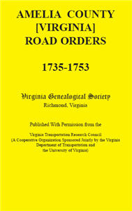 Amelia County [Virginia] Road Orders, 1735-1753. Published With Permission from the Virginia Transportation Research Council (A Cooperative Organization Sponsored Jointly by the Virginia Department of Transportation and the University of Virginia