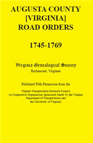 Augusta County [Virginia] Road Orders, 1745-1769. Published With Permission from the Virginia Transportation Research Council (A Cooperative Organization Sponsored Jointly by the Virginia Department of Transportation and the University of Virginia)
