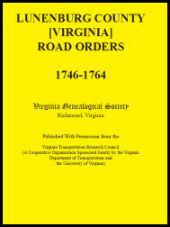Lunenburg County [Virginia] Road Orders, 1746-1764. Published With Permission from the Virginia Transportation Research Council (A Cooperative Organization Sponsored Jointly by the Virginia Department of Transportation and the University of Virginia