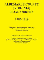 Albemarle County [Virginia] Road Orders, 1783-1816. Published With Permission from the Virginia Transportation Research Council (A Cooperative Organization Sponsored Jointly by the Virginia Department of Transportation and the University of Virginia