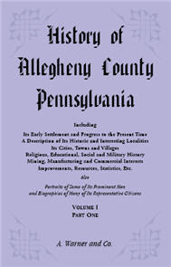 History of Allegheny County, Pennsylvania, Including its Early Settlement and Progress to the Present Time