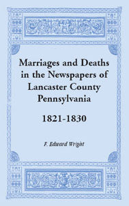 Marriages and Deaths in the Newspapers of Lancaster County, Pennsylvania, 1821-1830