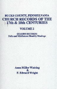Bucks County, Pennsylvania Church Records of the 17th and 18th Centuries, Volume 2: Quaker Records: Falls and Middletown Monthly Meetings