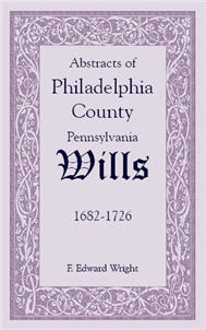 Abstracts of Philadelphia County [Pennsylvania] Wills, 1682-1726