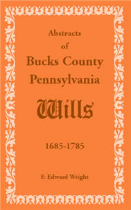 Abstracts of Bucks County, Pennsylvania, Wills 1685-1785