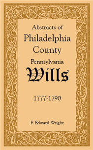 Abstracts of Philadelphia County [Pennsylvania] Wills, 1777-1790