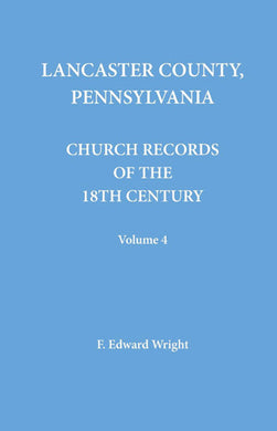 Lancaster County, Pennsylvania Church Records of the 18th Century, Volume 4