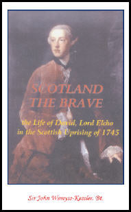 Scotland The Brave: The Life of David, Lord Elcho in the Scottish Uprising of 1745