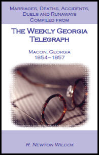Marriages, Deaths, Accidents, Duels and Runaways, Etc., Compiled from The Weekly Georgia Telegraph, Macon, Georgia, 1854-1857
