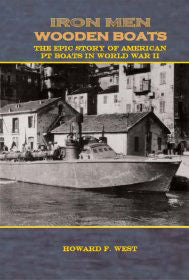 Iron Men, Wooden Boats. The Epic Story of American PT Boats in World War II