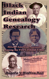 Black Indian Genealogy Research: African-American Ancestors Among the Five Civilized Tribes, An Expanded Edition