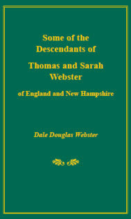 Some of the Descendants of Thomas and Sarah Webster of England and New Hampshire