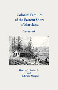 Colonial Families of the Eastern Shore of Maryland, Volume 6