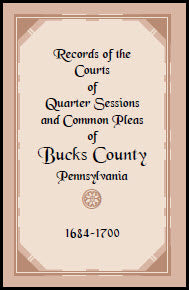 Records of the Courts of Quarter Sessions and Common Pleas of Bucks County, Pennsylvania, 1684-1700