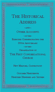 The Historical Address and Other Accounts of the Exercises Commemorating the 200th Anniversary of the Organization of the First Congregational Church, New Milford, Connecticut