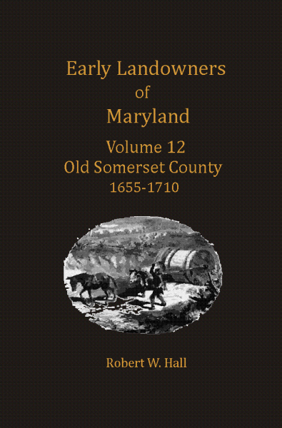 Early Landowners of Maryland, Volume 12: Old Somerset County 1655-1710
