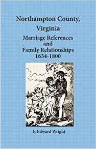 Northampton County, Virginia Marriage References and Family Relationships , 1634-1800