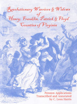 Revolutionary Warriors and Widows of Henry, Franklin, Patrick and Floyd Counties of Virginia