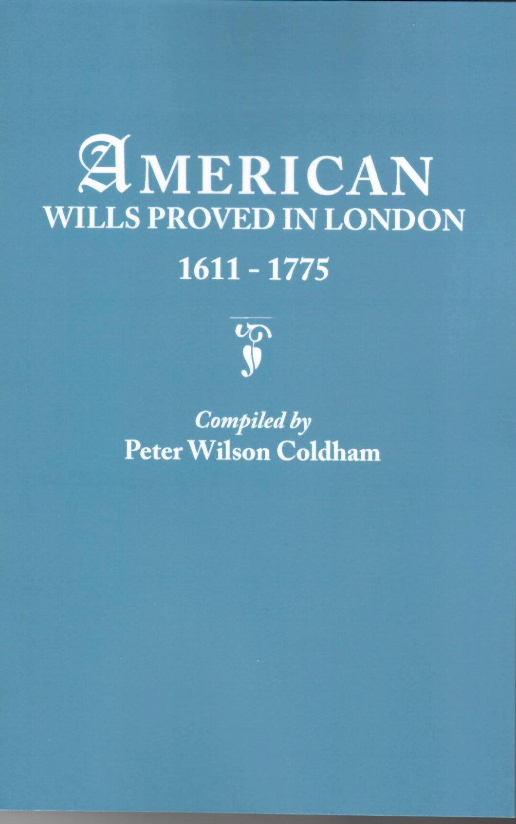 American Wills Proved in London, 1611-1775