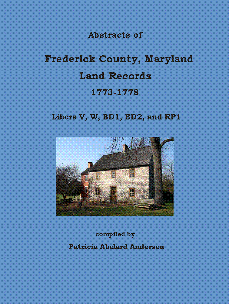 Abstracts of Frederick County, Maryland, Land Records, 1773-1778: Libers V, W, BD1, BD2, and RP1